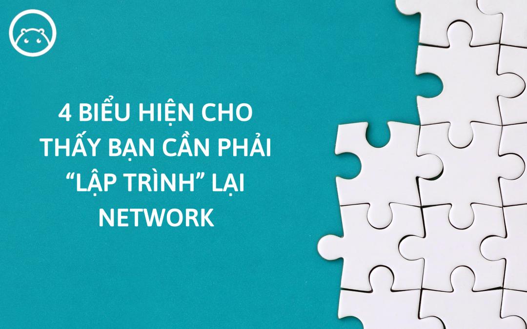 4 Biểu hiện cho thấy bạn cần phải xây dựng lại Network