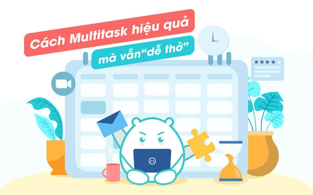 """Xây dựng kế hoạch """"kết bạn"""" cùng multitask, tại sao không?"""